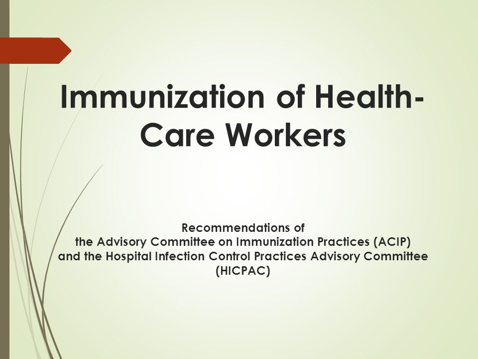 Immunization of Health-Care Workers Recommendations of the Advisory Committee on Immunization Practices (ACIP) and the Hospital Infection Control Practices Advisory Committee (HICPAC)