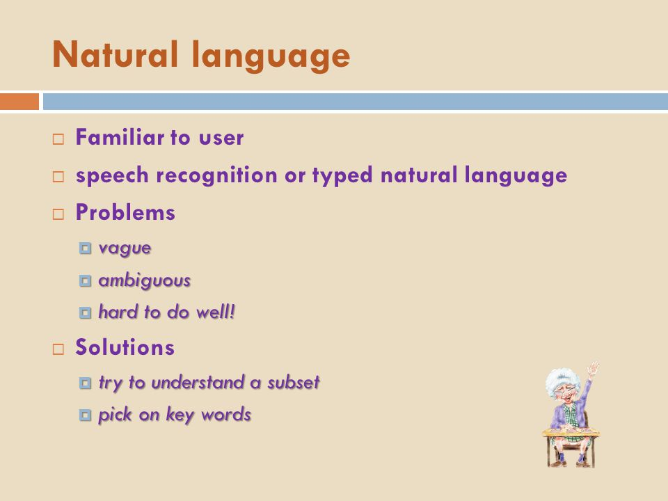 Natural language Familiar to user