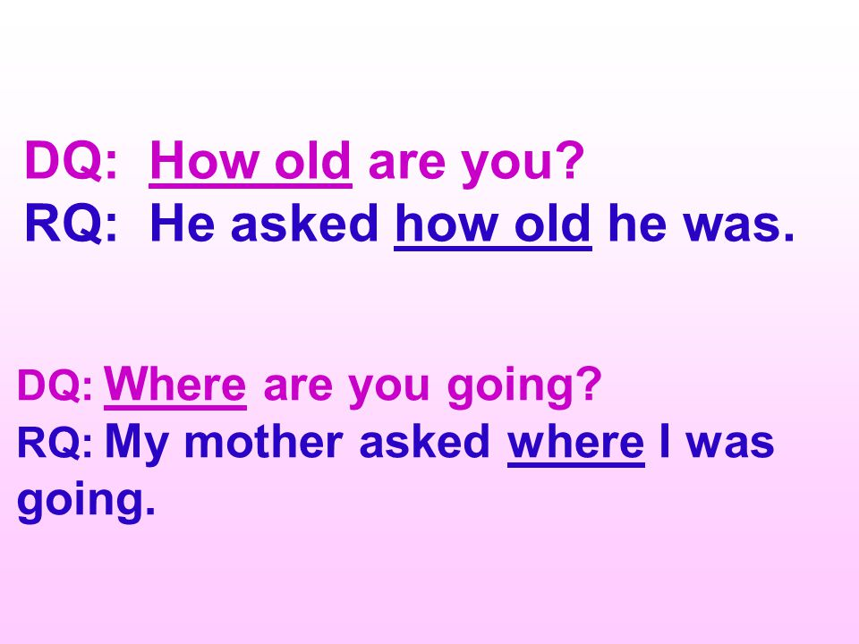 RQ: He asked how old he was.