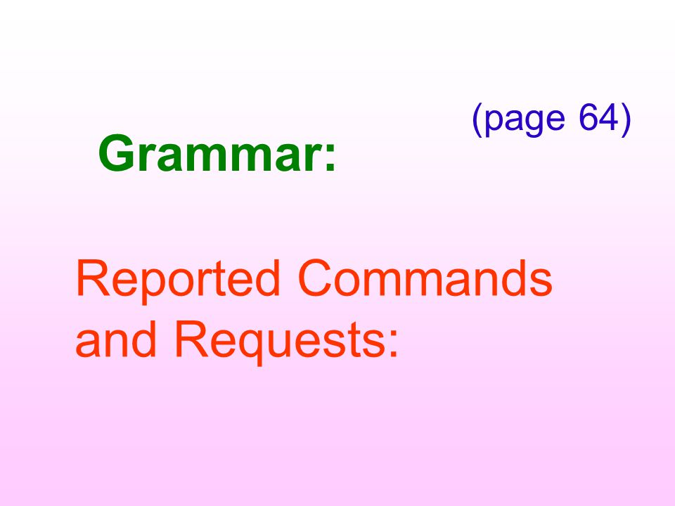 (page 64) Grammar: Reported Commands and Requests: