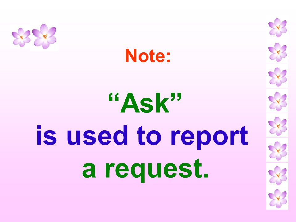 Ask is used to report a request.