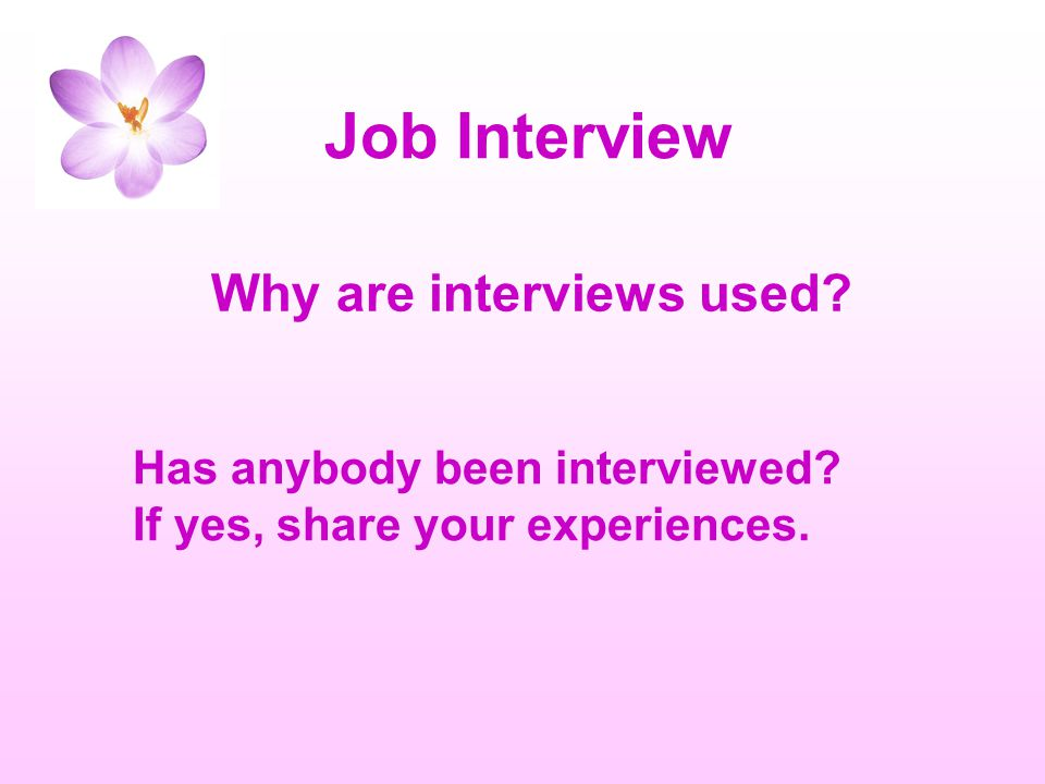 Job Interview Why are interviews used Has anybody been interviewed