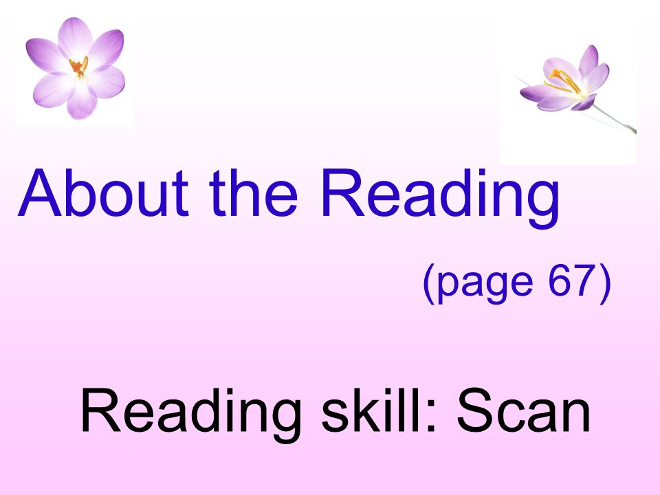 About the Reading (page 67) Reading skill: Scan