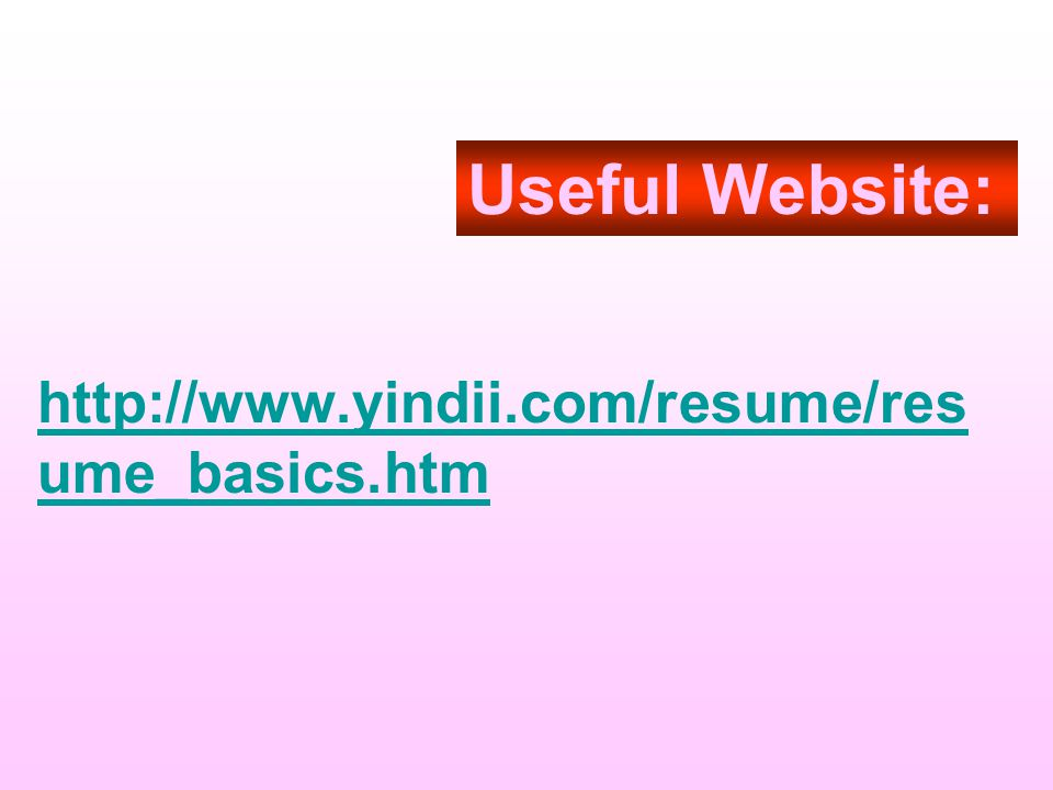 Useful Website: http://www.yindii.com/resume/resume_basics.htm