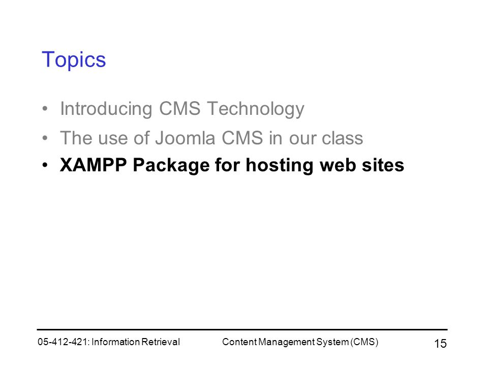 Topics Introducing CMS Technology The use of Joomla CMS in our class
