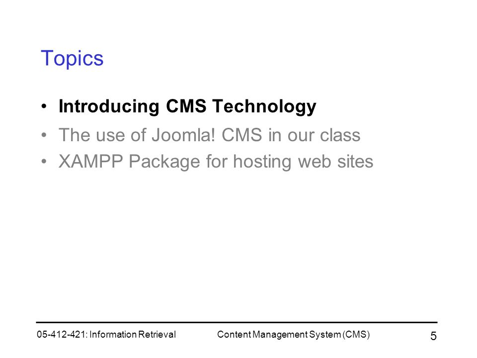 Topics Introducing CMS Technology The use of Joomla! CMS in our class
