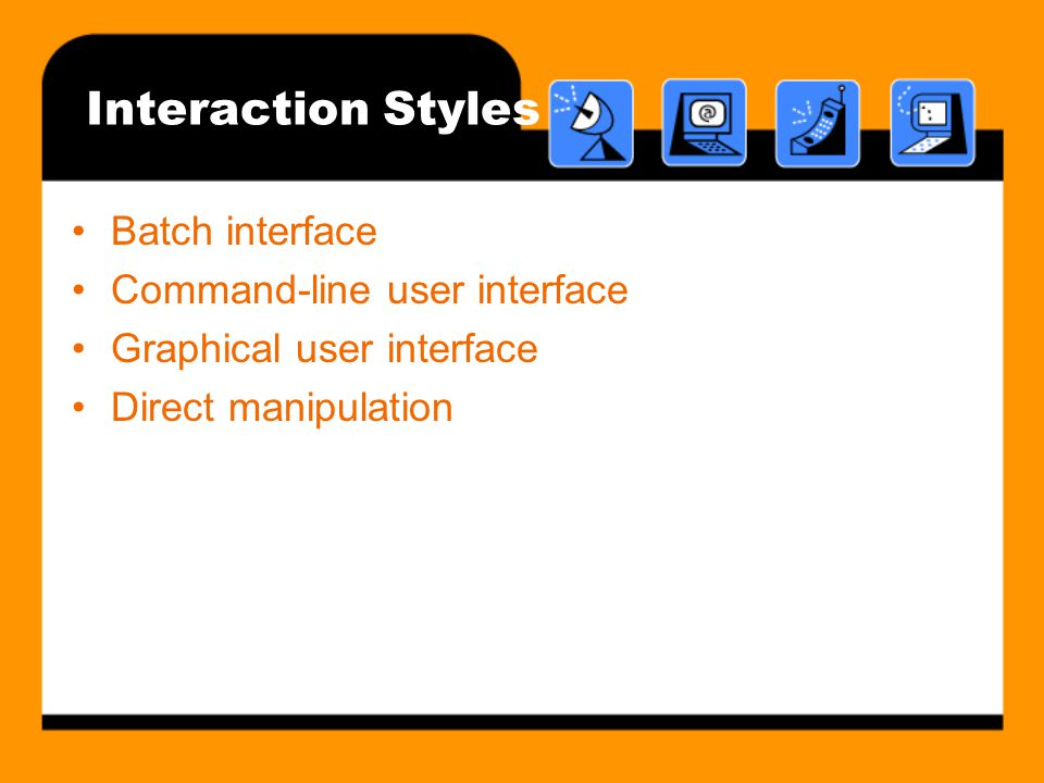 Interaction Styles Batch interface Command-line user interface