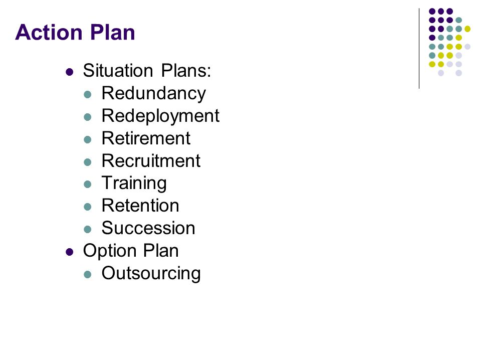 Action Plan Situation Plans: Redundancy Redeployment Retirement
