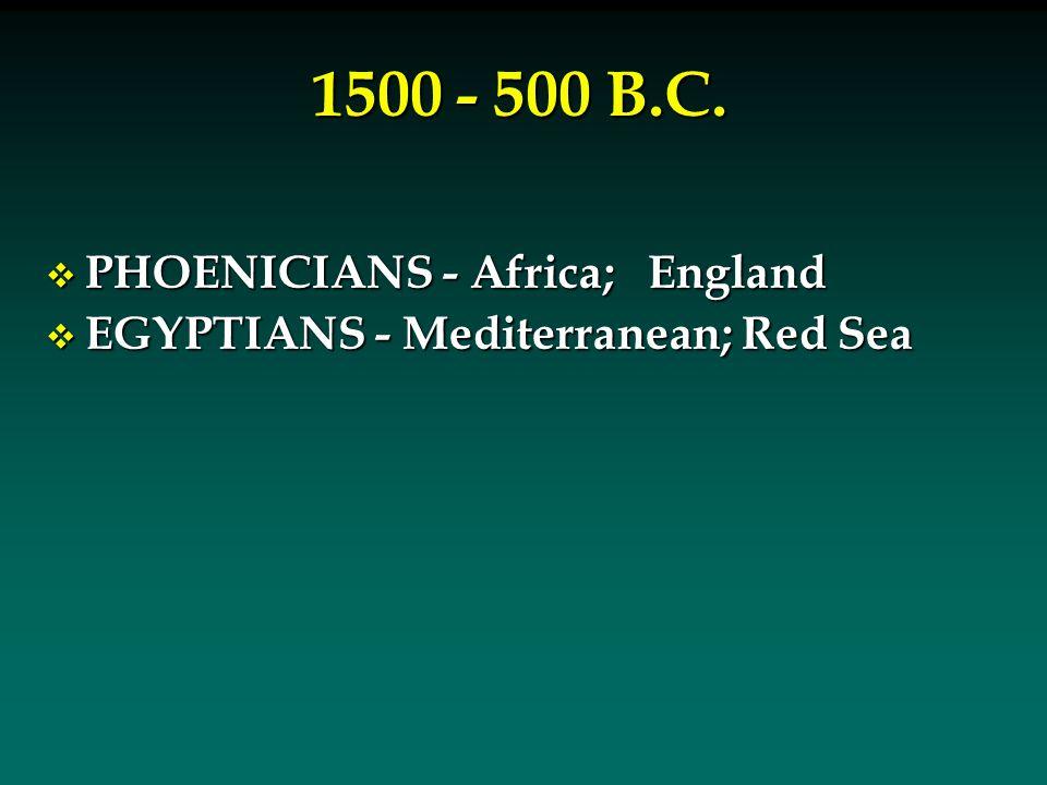 1500 - 500 B.C. PHOENICIANS - Africa; England