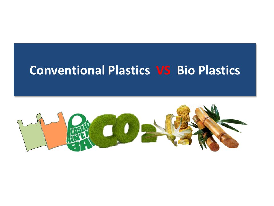 Conventional Plastics VS Bio Plastics