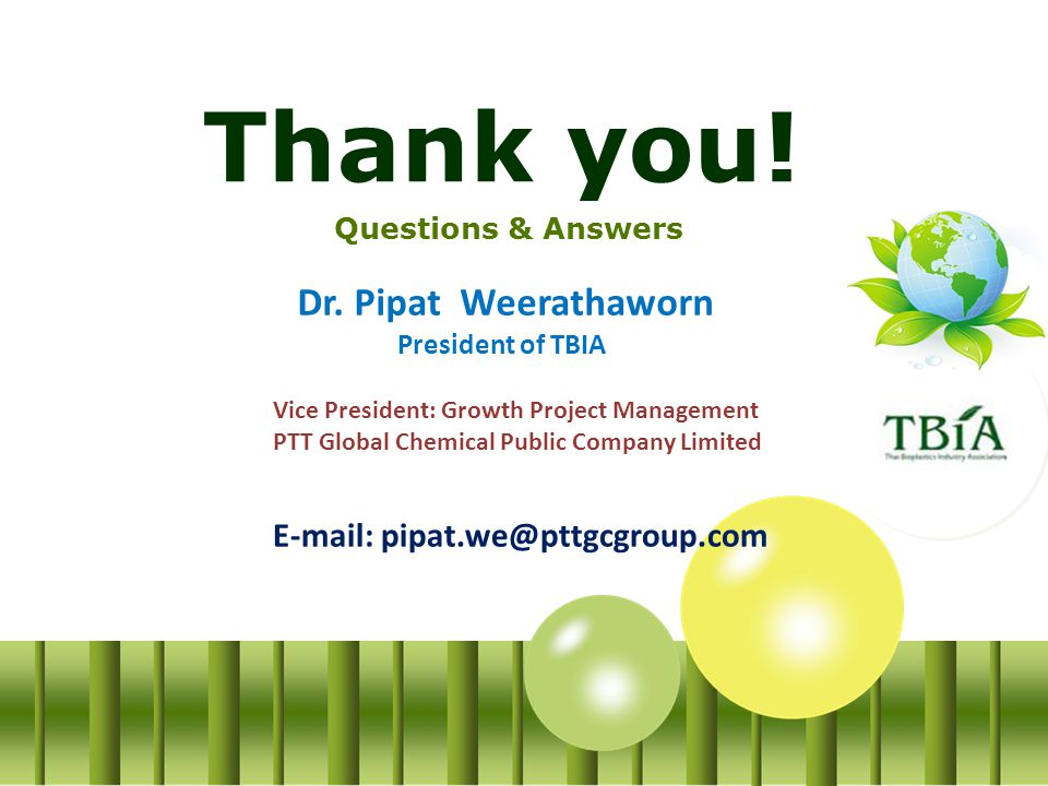 Thank you! Dr. Pipat Weerathaworn E-mail: pipat.we@pttgcgroup.com