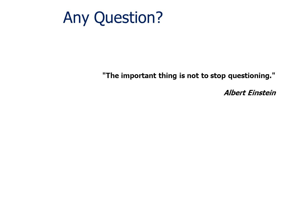 Any Question The important thing is not to stop questioning.