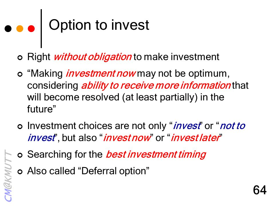 Option to invest Right without obligation to make investment