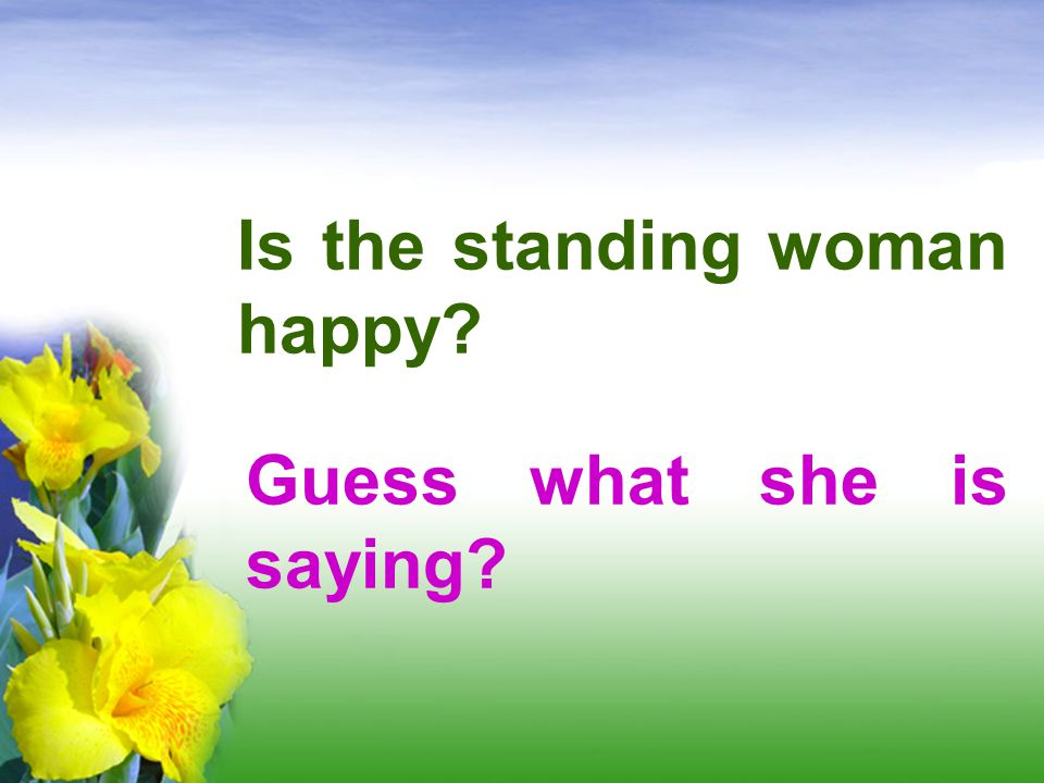 Is the standing woman happy