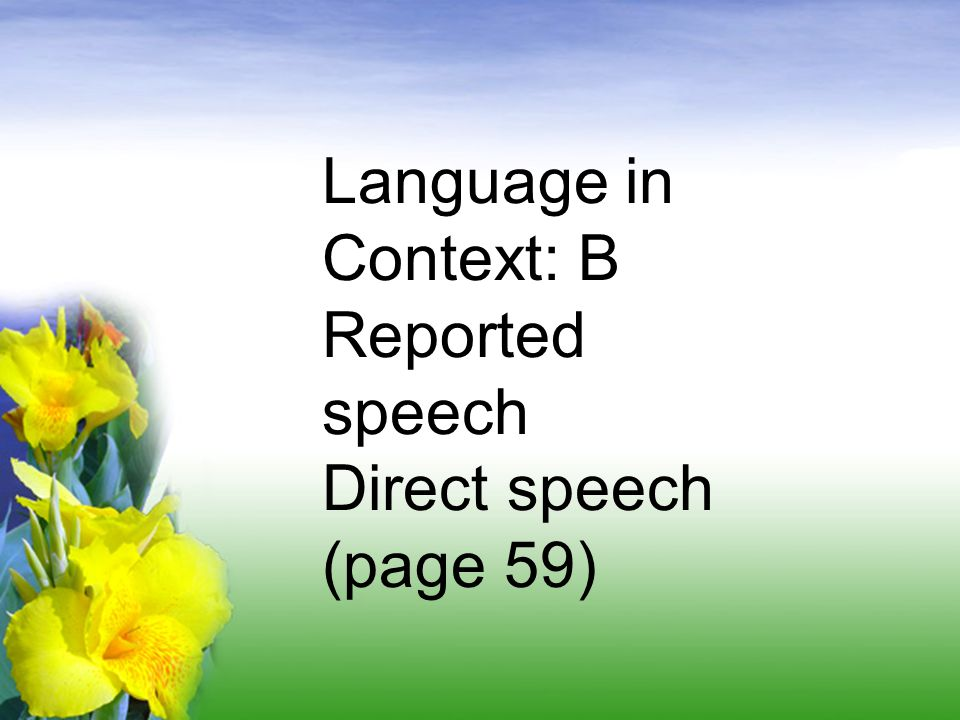 Language in Context: B Reported speech Direct speech (page 59)