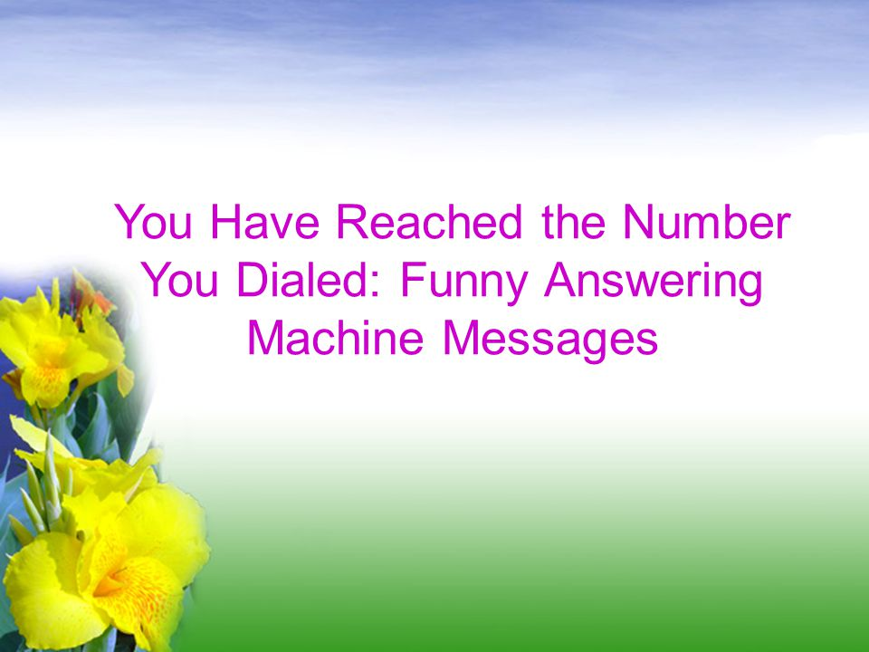 You Have Reached the Number You Dialed: Funny Answering Machine Messages