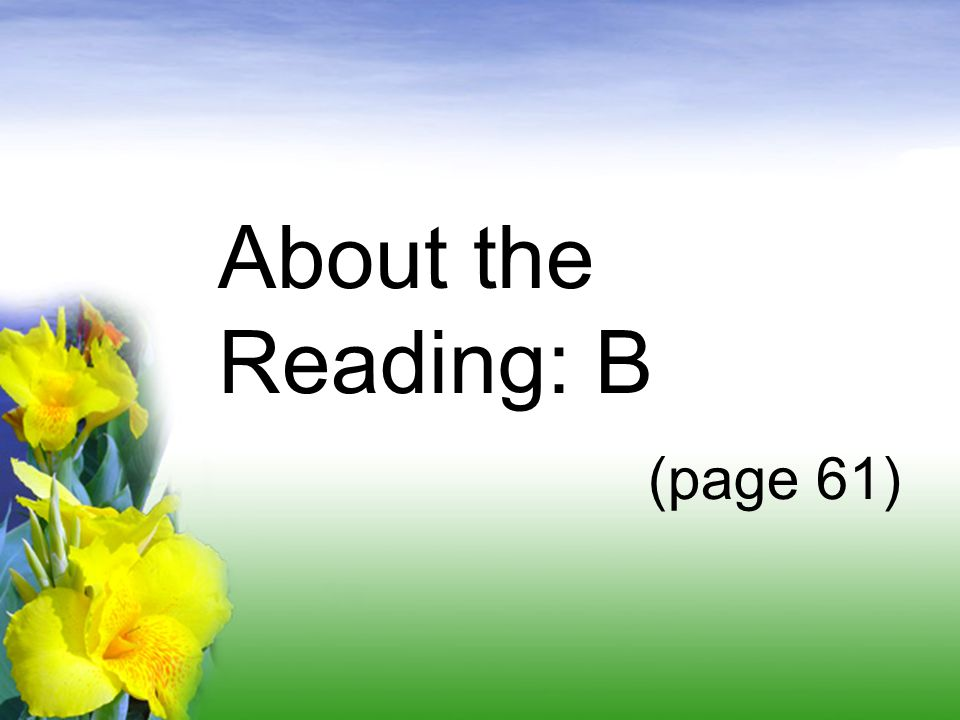 About the Reading: B (page 61)