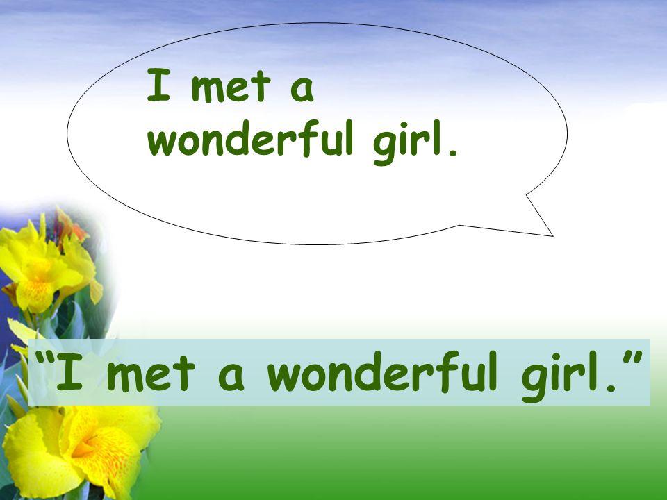 I met a wonderful girl.