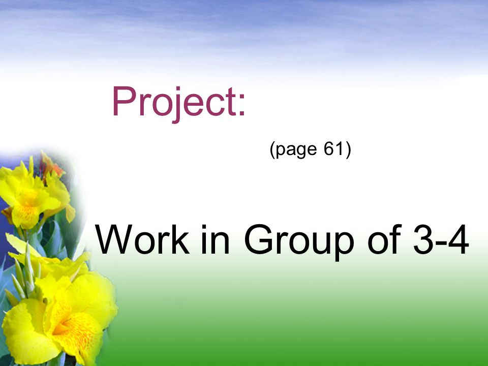Project: (page 61) Work in Group of 3-4