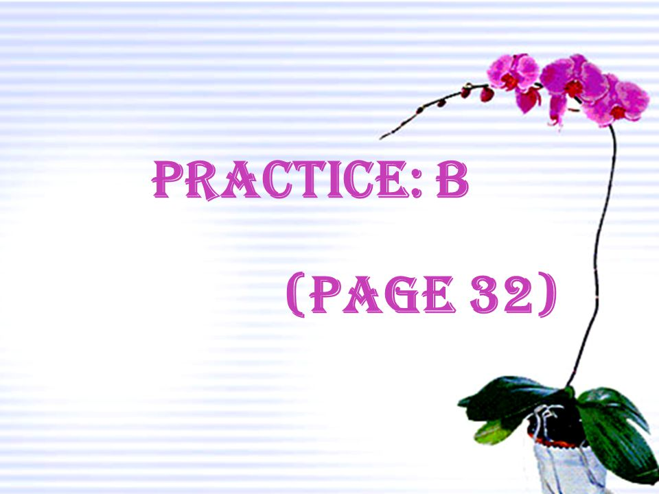 Practice: B (page 32)