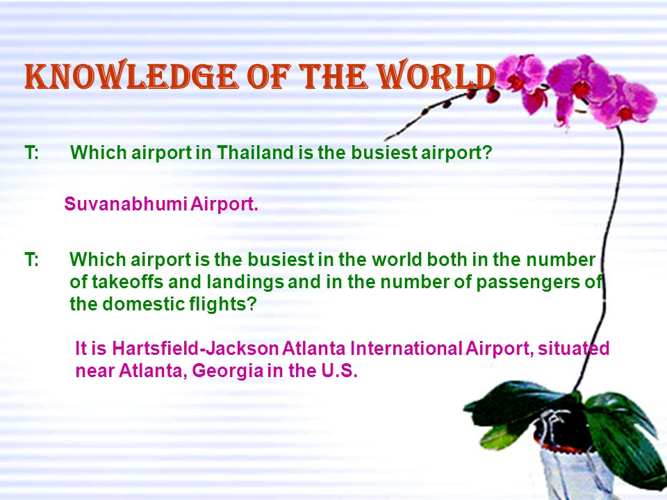 Knowledge of the world T: Which airport in Thailand is the busiest airport Suvanabhumi Airport.