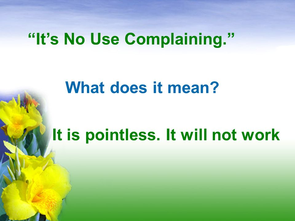 It's No Use Complaining.