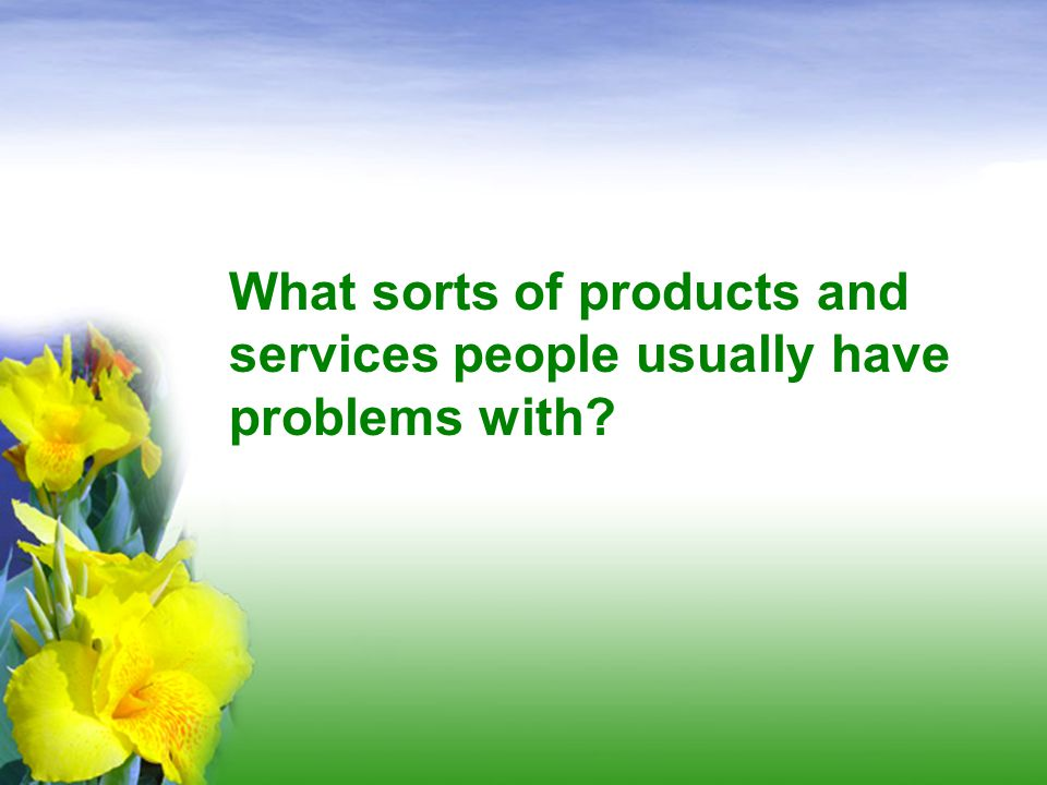 What sorts of products and services people usually have problems with
