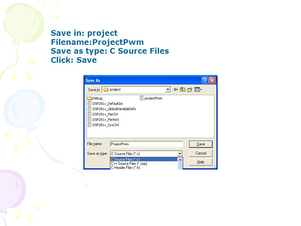Save in: project Filename:ProjectPwm Save as type: C Source Files Click: Save