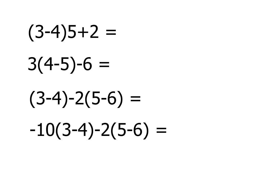(3-4)5+2 = 3(4-5)-6 = (3-4)-2(5-6) = -10(3-4)-2(5-6) =