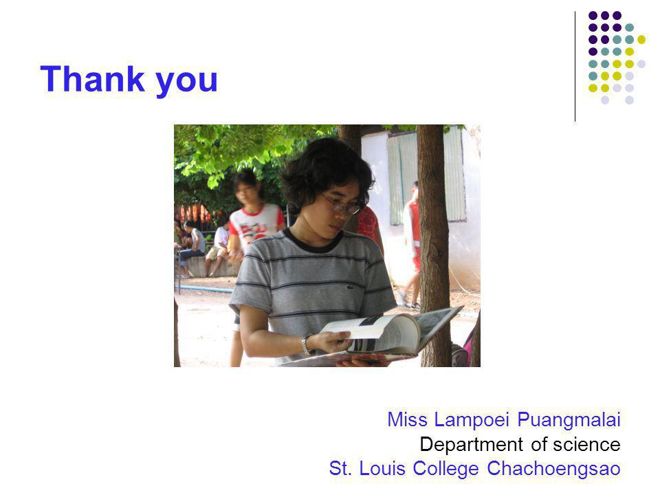 Thank you Miss Lampoei Puangmalai Department of science