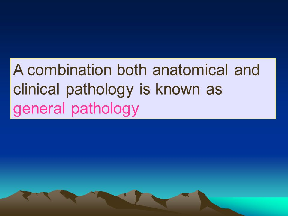 A combination both anatomical and clinical pathology is known as general pathology