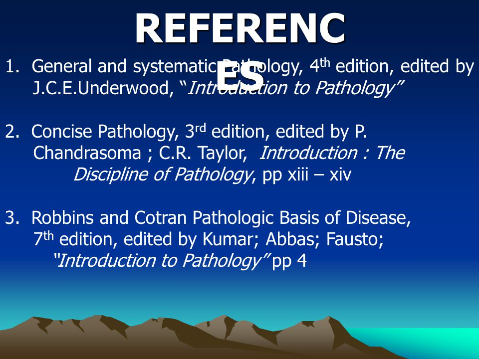 REFERENCES 1. General and systematic Pathology, 4th edition, edited by J.C.E.Underwood, Introduction to Pathology