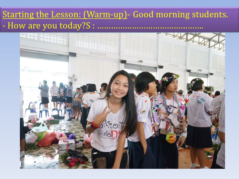 Starting the Lesson: (Warm-up)- Good morning students.