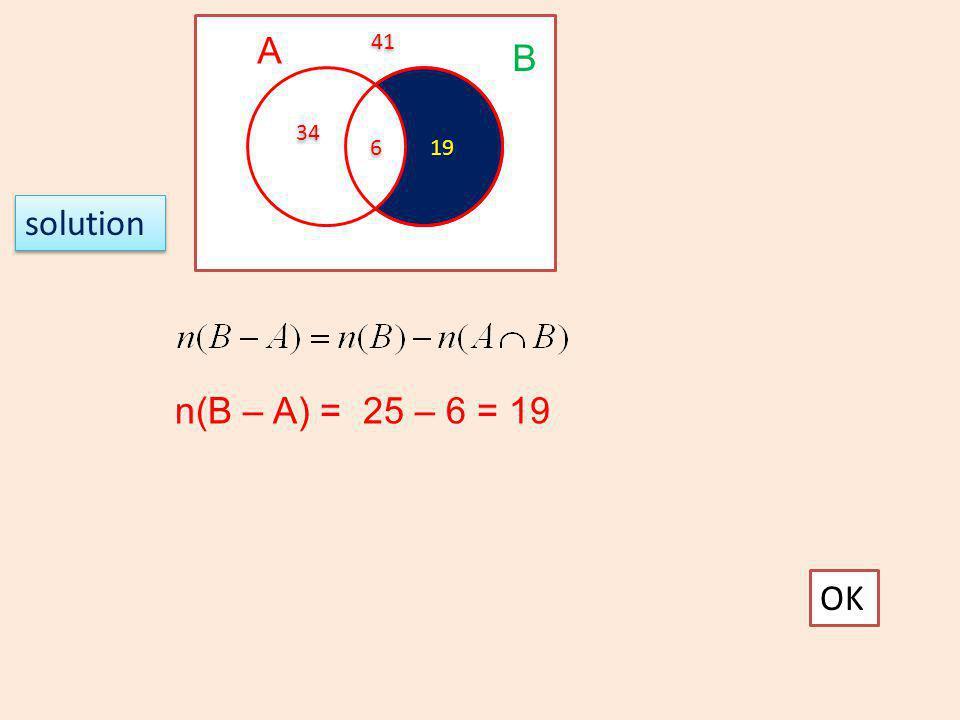 A 41 B 34 6 19 solution n(B – A) = 25 – 6 = 19 OK