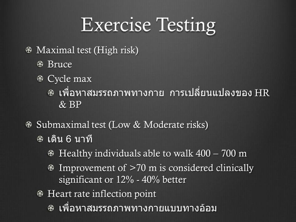Exercise Testing Maximal test (High risk) Bruce Cycle max