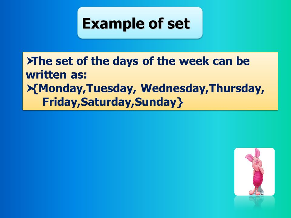 Example of set The set of the days of the week can be written as: