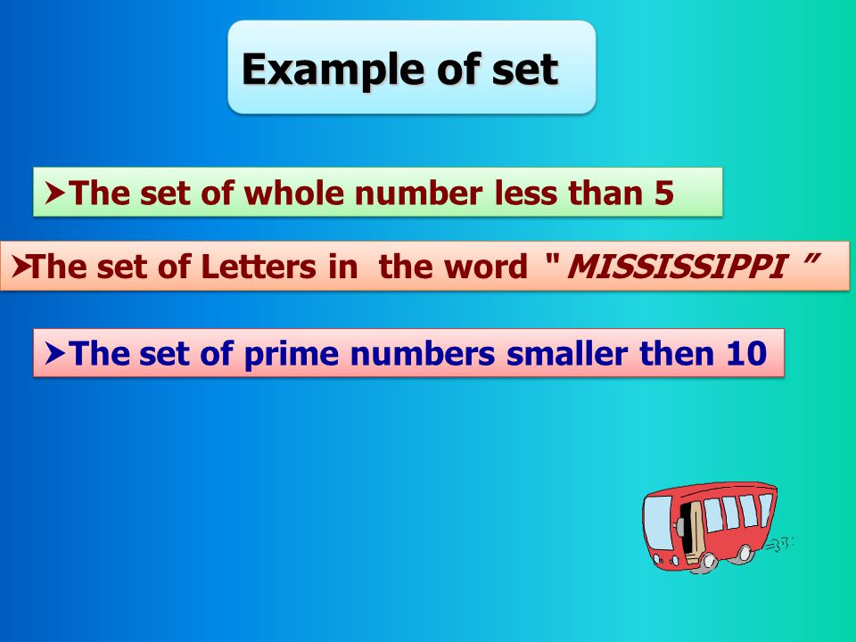 Example of set The set of whole number less than 5