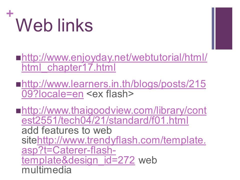 Web links http://www.enjoyday.net/webtutorial/html/ html_chapter17.html. http://www.learners.in.th/blogs/posts/215 09 locale=en <ex flash>