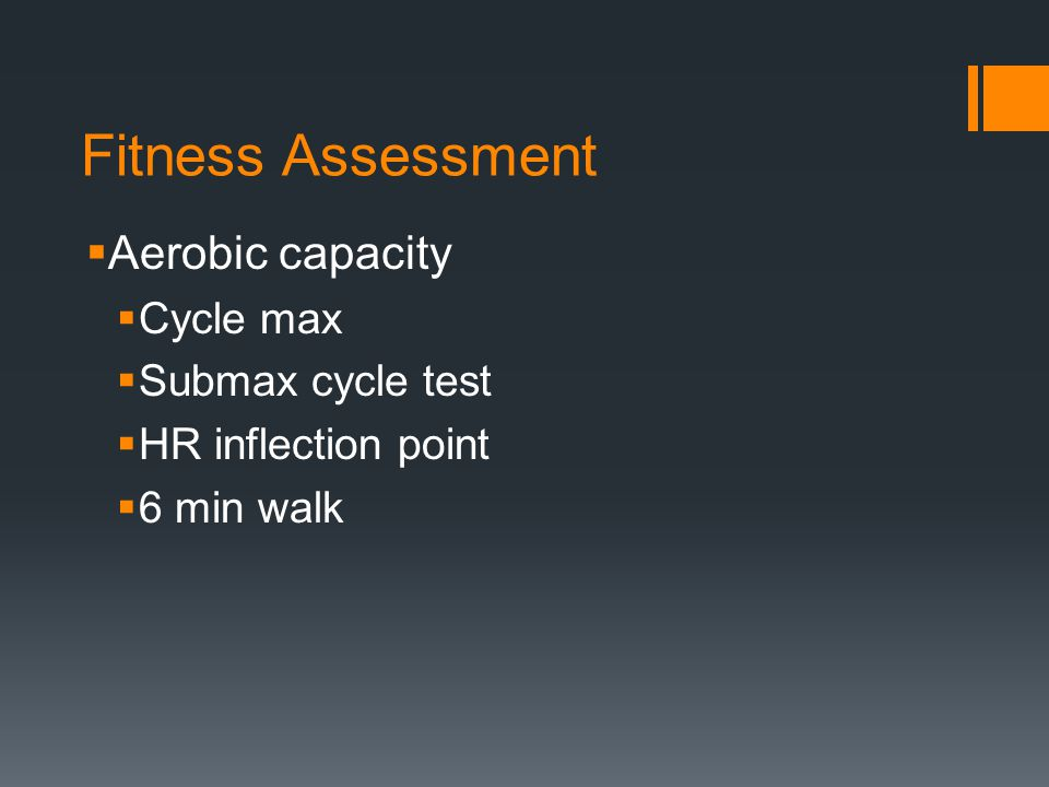 Fitness Assessment Aerobic capacity Cycle max Submax cycle test