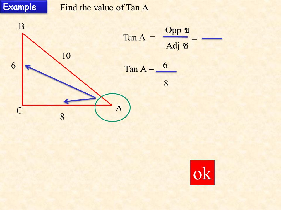ok Find the value of Tan A B Opp ข Tan A = = Adj ช Tan A = 8 A