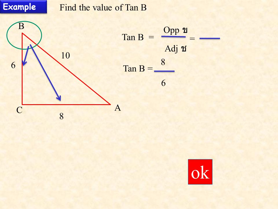 ok Find the value of Tan B B Opp ข Tan B = = Adj ช Tan B = 6 A
