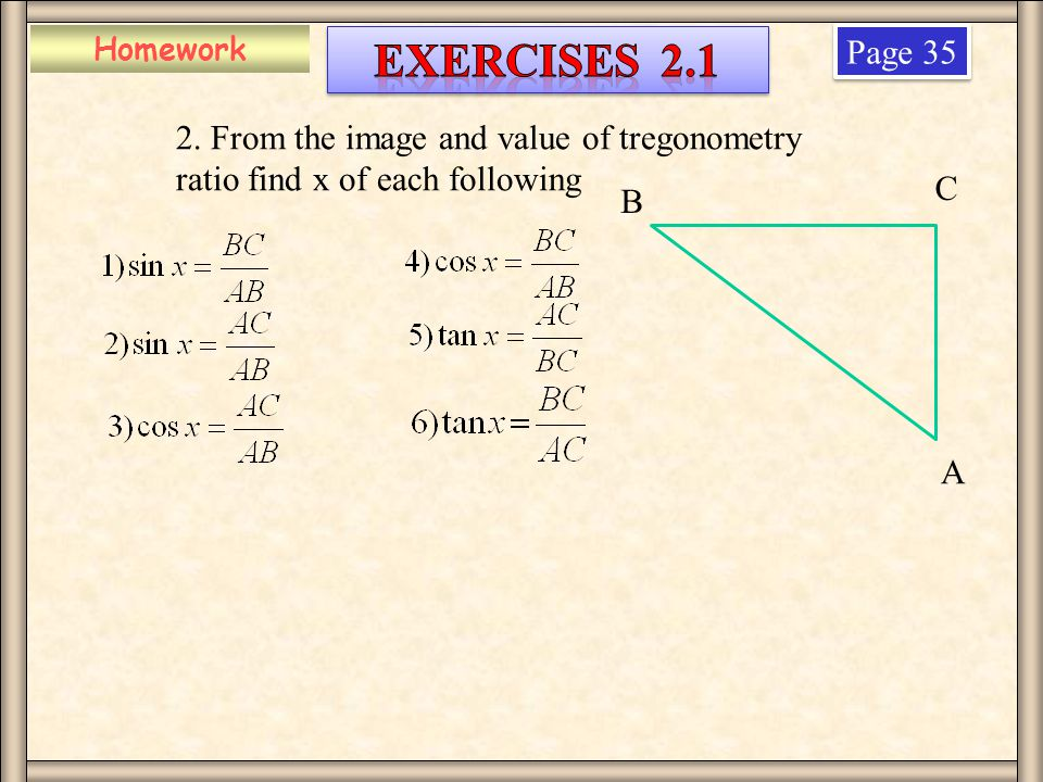 Homework Exercises 2.1. Page 35. 2. From the image and value of tregonometry ratio find x of each following.