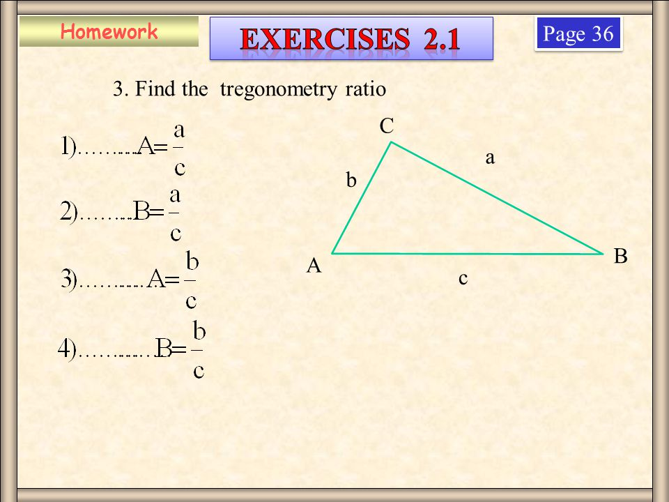 Exercises 2.1 Page 36 3. Find the tregonometry ratio C a b B A c