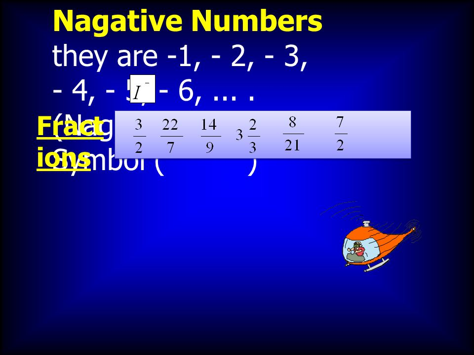 Nagative Numbers they are -1, - 2, - 3,
