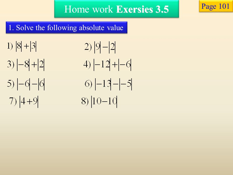 Home work Exersies 3.5 Page 101 1. Solve the following absolute value