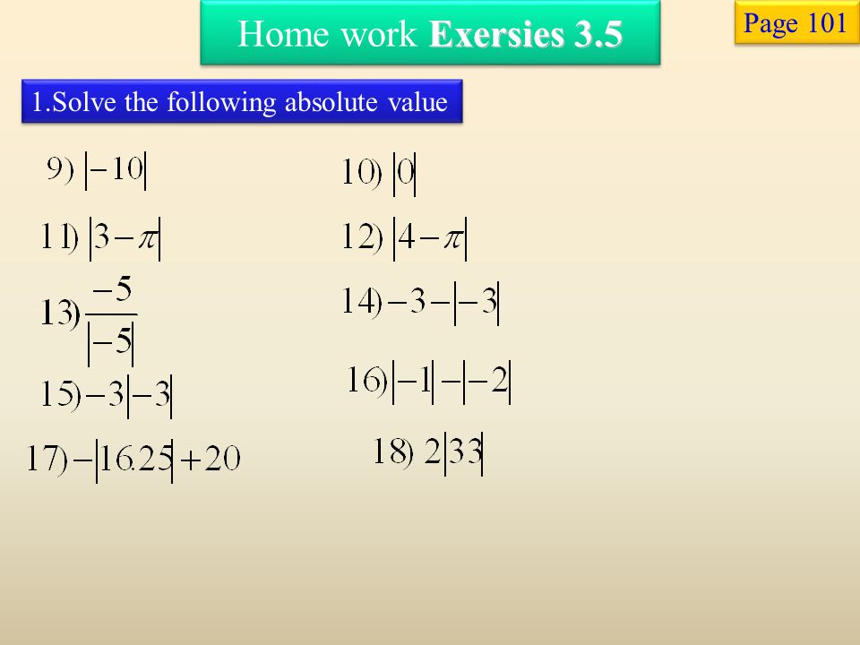 Home work Exersies 3.5 Page 101 1.Solve the following absolute value