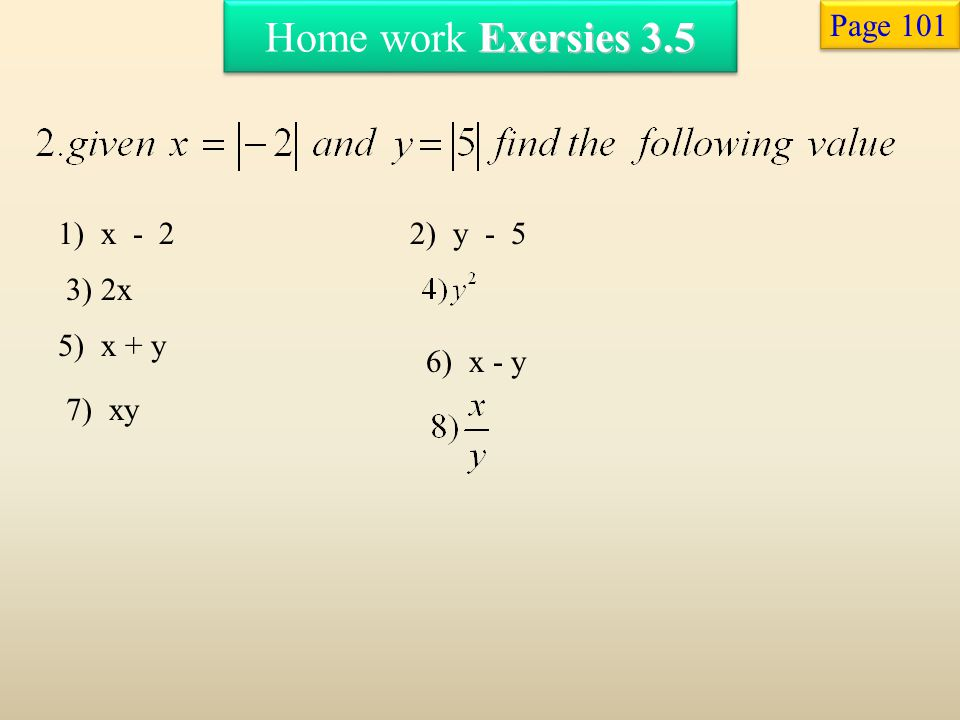 Home work Exersies 3.5 Page 101 1) x - 2 2) y - 5 3) 2x 5) x + y