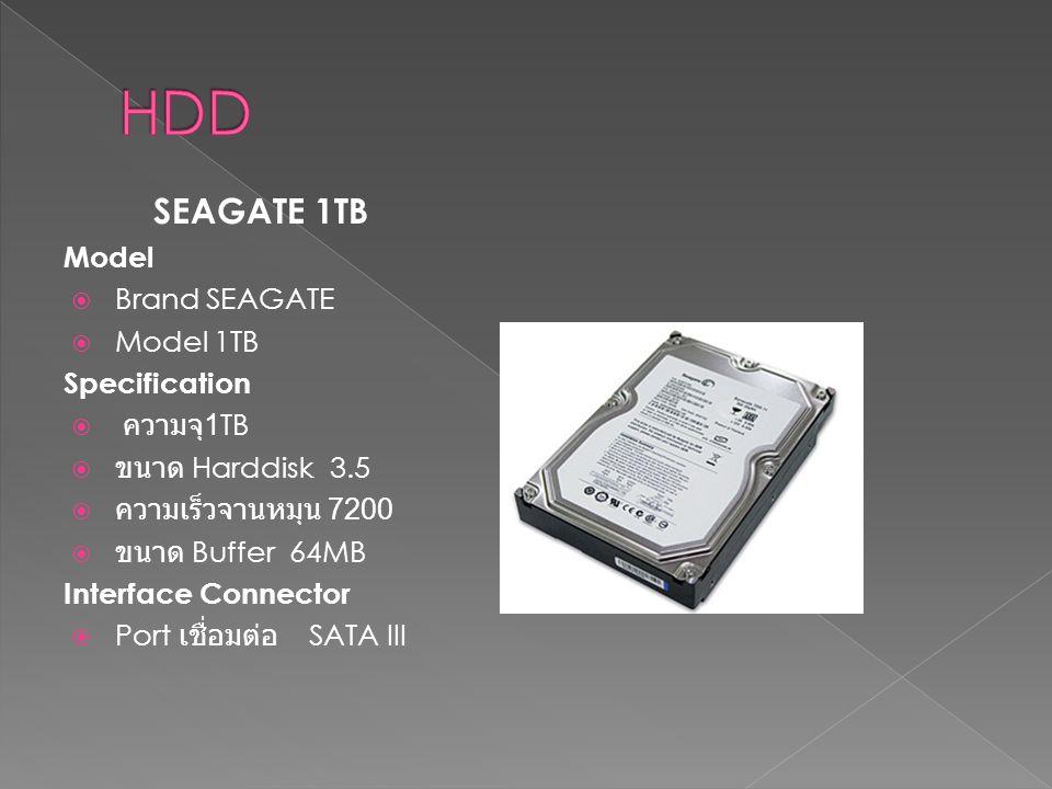 HDD SEAGATE 1TB Model Brand SEAGATE Model 1TB Specification ความจุ1TB