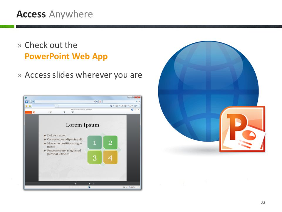 Access Anywhere Check out the PowerPoint Web App