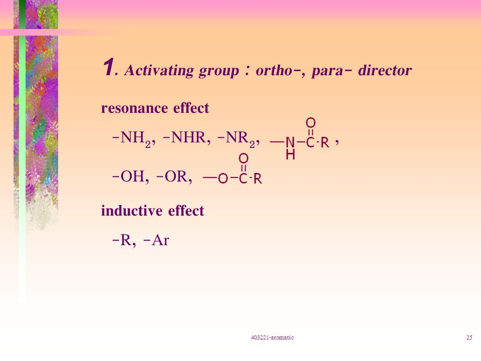 1. Activating group : ortho-, para- director resonance effect